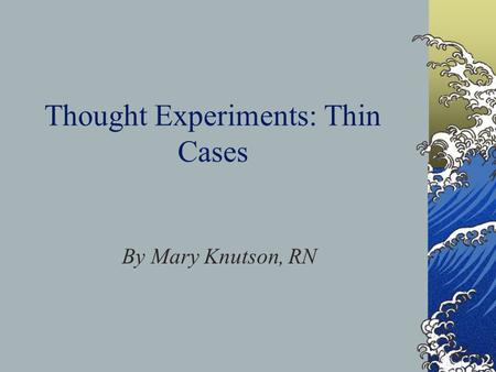 Thought Experiments: Thin Cases By Mary Knutson, RN.