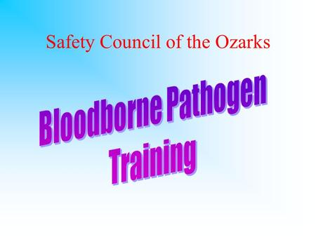 Safety Council of the Ozarks. WHY ARE WE HERE? OSHA BB Pathogen standard –anyone whose job requires exposure to BB pathogens is required to complete training.