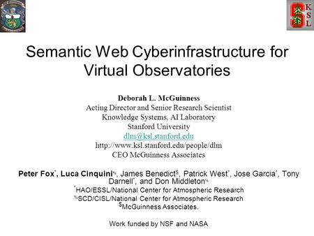 Semantic Web Cyberinfrastructure for Virtual Observatories Deborah L. McGuinness Acting Director and Senior Research Scientist Knowledge Systems, AI Laboratory.