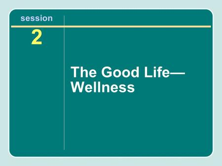 Session 2 The Good Life— Wellness. Agenda Description of wellness Ways we can achieve psychological, physical, and spiritual wellness Stress reduction.