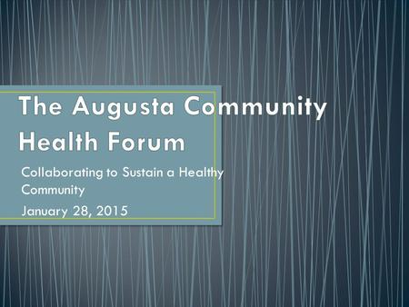 Collaborating to Sustain a Healthy Community January 28, 2015.