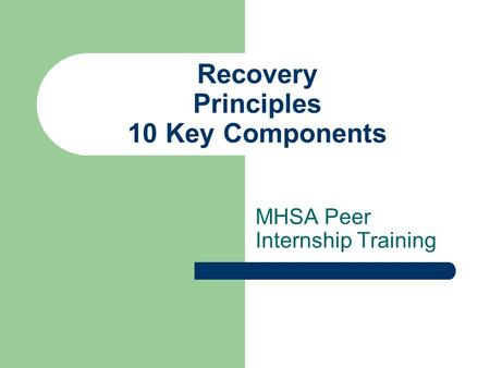 Recovery Principles 10 Key Components MHSA Peer Internship Training.