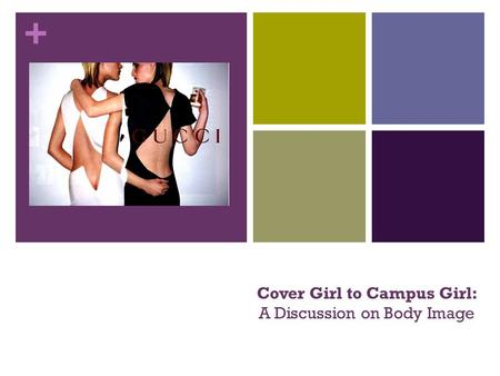 + Cover Girl to Campus Girl: A Discussion on Body Image.