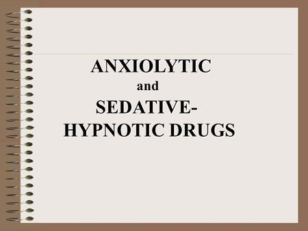 ANXIOLYTIC and SEDATIVE- HYPNOTIC DRUGS.