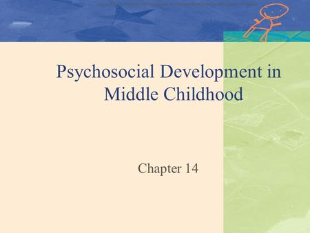 Copyright © The McGraw-Hill Companies, Inc. Permission required for reproduction or display Psychosocial Development in Middle Childhood Chapter 14.