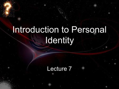 Introduction to Personal Identity Lecture 7. Dan Turton Office: MY715 Office Hour: Thurs 2:10-3:00pm   Phone: 04 463 5233 x.