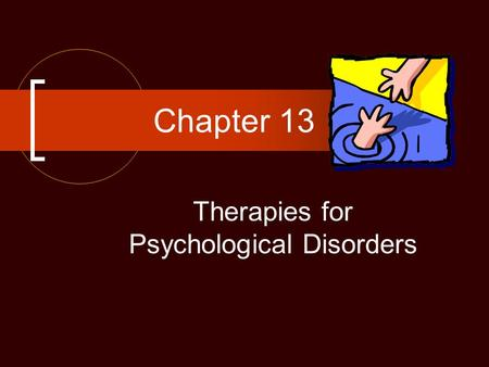 Therapies for Psychological Disorders