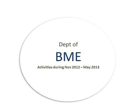 Dept of BME Activities during Nov 2012 – May 2013.