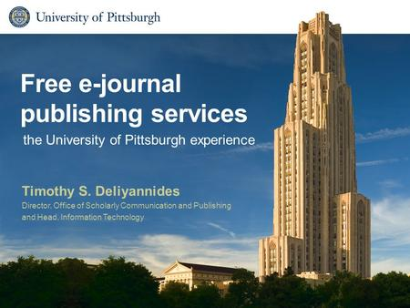 Free e-journal publishing services Timothy S. Deliyannides Director, Office of Scholarly Communication and Publishing and Head, Information Technology.