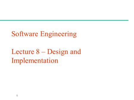 Software Engineering Lecture 8 – Design and Implementation