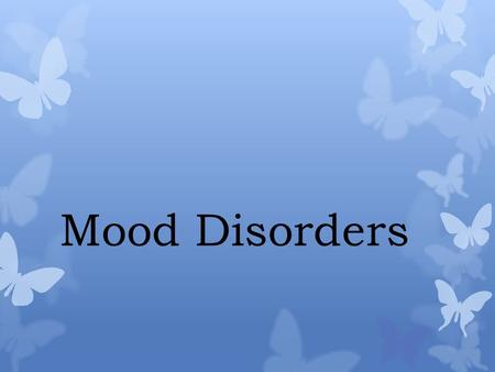 Mood Disorders. Major Depressive Disorder  Five or more symptoms present for two weeks or more:  Disturbed Mood  depressed mood  anhedonia (reduced.