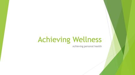 "Achieving Wellness Achieving personal health. What do I need to know/be able to do?  Define ""health"" as described by the World Health Organization "