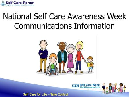 Self Care for Life – Take Control 1 National Self Care Awareness Week Communications Information.