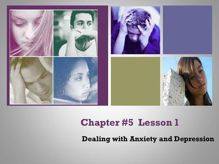 + Chapter #5 Lesson 1 Dealing with Anxiety and Depression.
