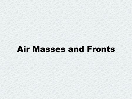 Air Masses and Fronts.