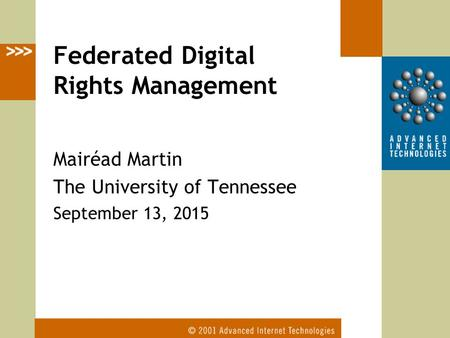 Mairéad Martin The University of Tennessee September 13, 2015 Federated Digital Rights Management.