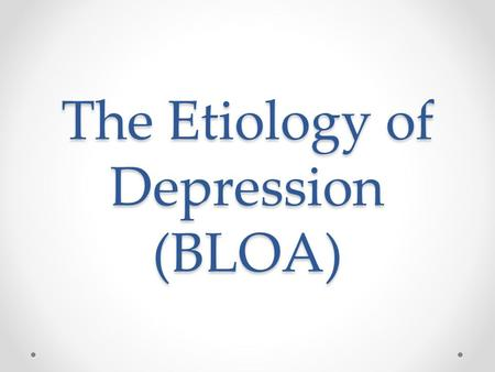 The Etiology of Depression (BLOA)