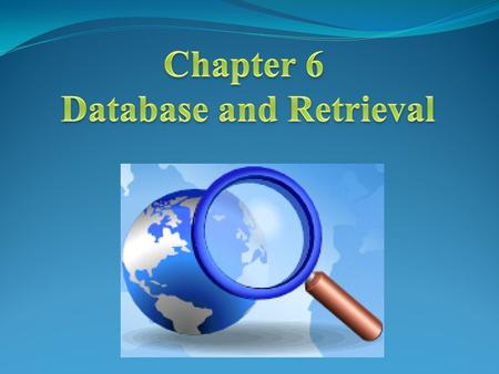 Contents Basic knowledge on database and searching Electronic database for searching Searching techniques Retrieval in the future.