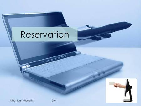 Reservation Aliño, Juan Miguel M.3H4. What is a Reservation? Advance request for available space and services at sometime in the future A reservation,