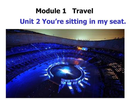 Module 1 Travel Unit 2 You're sitting in my seat..