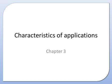 Characteristics of applications Chapter 3. Contents This presentation covers the following applications: – School administration systems – Stock control.