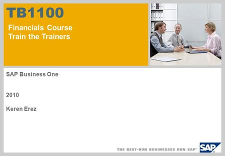 TB1100 Financials Course Train the Trainers SAP Business One 2010 Keren Erez.