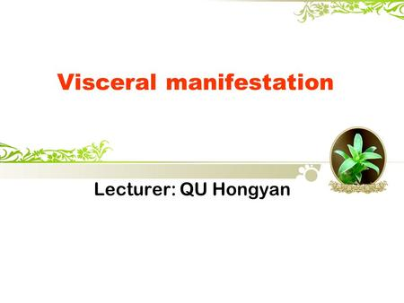 Visceral manifestation Lecturer: QU Hongyan. [Objects]  To master the concept of Zang-fu organs  To grasp the physiological features of five Zang organs,
