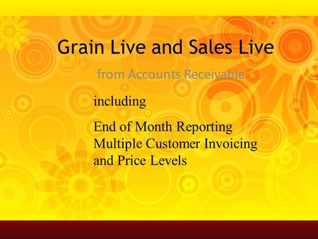 Grain Live and Sales Live from Accounts Receivable including End of Month Reporting Multiple Customer Invoicing and Price Levels.