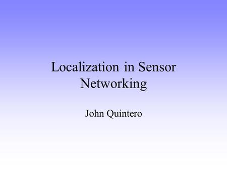 Localization in Sensor Networking John Quintero. Applications Application-driven, data-centric sensor networks frequently require location information.