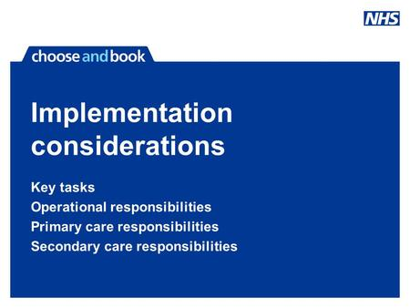 Implementation considerations Key tasks Operational responsibilities Primary care responsibilities Secondary care responsibilities.