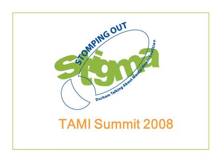 TAMI Summit 2008. Now is the time for change… What does STIGMA look like in your school now? How is your school dealing with STIGMA? What will you do.