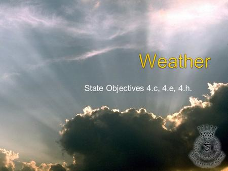 State Objectives 4.c, 4.e, 4.h. Discussion What are some ways in which weather affects your everyday life?