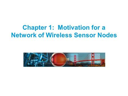 Chapter 1: Motivation for a <strong>Network</strong> of <strong>Wireless</strong> <strong>Sensor</strong> Nodes.