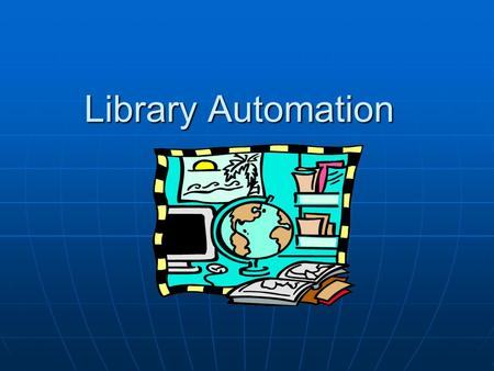 Library Automation. Library automation Why automate? Why automate? The automation process. The automation process. The end result. The end result.