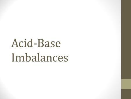 Acid-Base Imbalances. pH< 7.35 acidosis pH > 7.45 alkalosis The body response to acid-base imbalance is called compensation May be complete if brought.