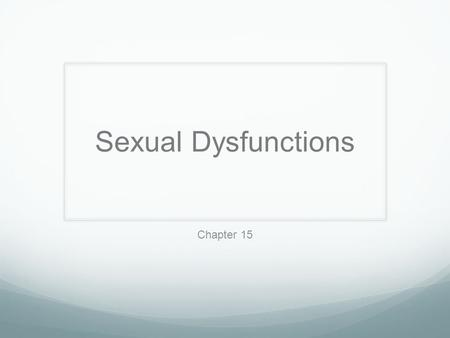 Sexual Dysfunctions Chapter 15.