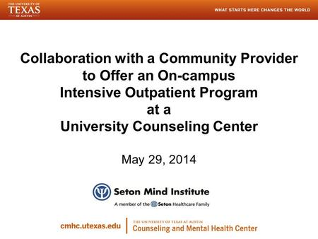 Collaboration with a Community Provider to Offer an On-campus Intensive Outpatient Program at a University Counseling Center May 29, 2014.