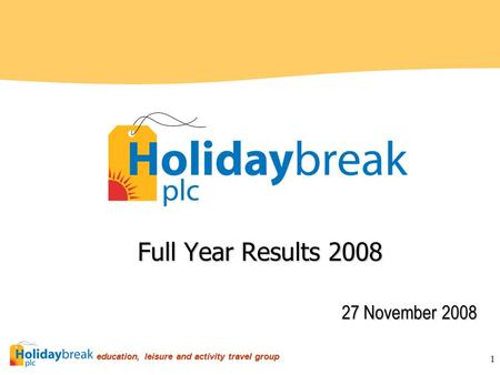 Education, leisure and activity travel group education, leisure and activity travel group 1 Full Year Results 2008 27 November 2008.