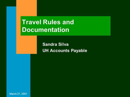 March 27, 2001 Travel Rules and Documentation Sandra Silva UH Accounts Payable.