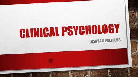 CLINICAL PSYCHOLOGY JOSHUA A WILLIAMS. WHAT THEY DO? CLINICAL PSYCHOLOGISTS OBSERVE AND TREAT PEOPLE STRUGGLING WITH A VARIETY OF MENTAL HEALTH ISSUES.
