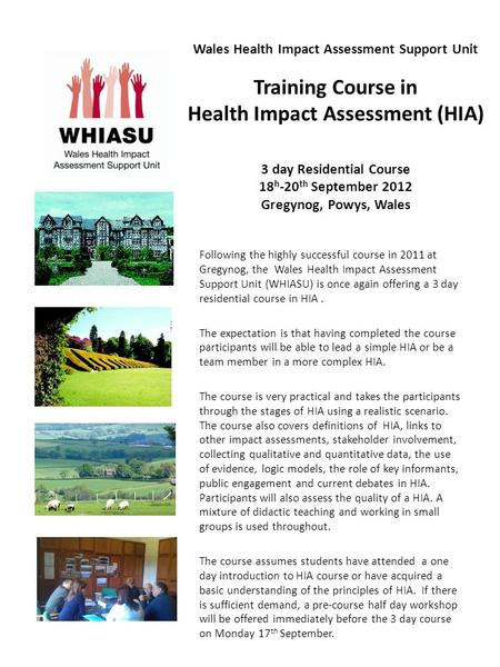 Wales Health Impact Assessment Support Unit Training Course in Health Impact Assessment (HIA) 3 day Residential Course 18 h -20 th September 2012 Gregynog,