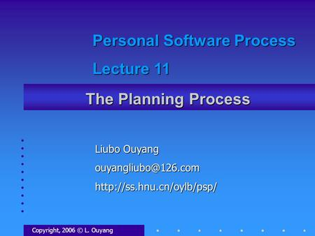 The Planning Process Copyright, 2006 © L. Ouyang Liubo Ouyang Personal Software Process Lecture 11.