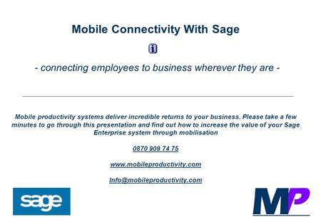 Mobile Connectivity With Sage - connecting employees to business wherever they are - Mobile productivity systems deliver incredible returns to your business.