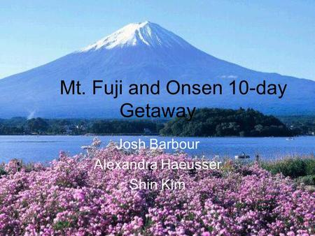 Mt. Fuji and Onsen 10-day Getaway Josh Barbour Alexandra Haeusser Shin Kim.