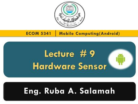 Lecture # 9 Hardware Sensor. Topics 2  SensorManger & Sensor  SensorEvent & SensorEventListener  Example Application.