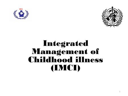 1 Integrated Management of Childhood illness (IMCI)
