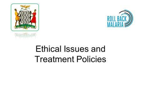 Ethical Issues and Treatment Policies. This document is part of the Active Parasite Detection toolkit, developed by the RBM-MERG, with contributions from.