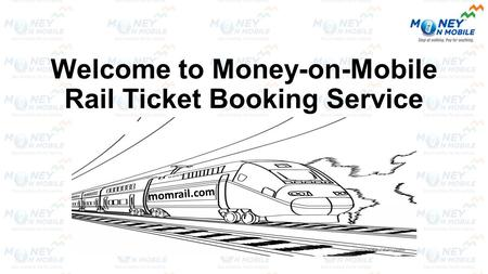 Welcome to Money-on-Mobile Rail Ticket Booking Service