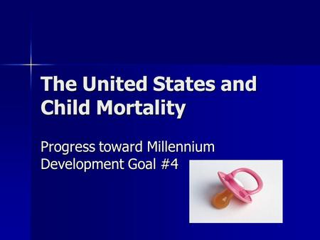 The United States and Child Mortality Progress toward Millennium Development Goal #4.