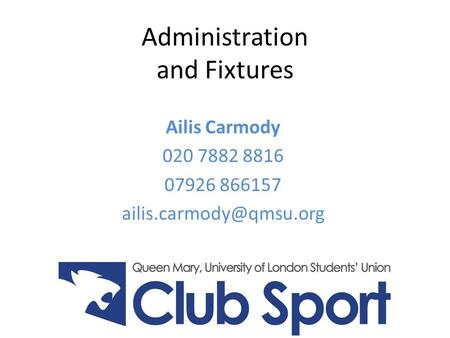 Administration and Fixtures Ailis Carmody 020 7882 8816 07926 866157